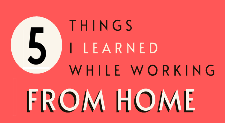 5 Things I learned Working From Home