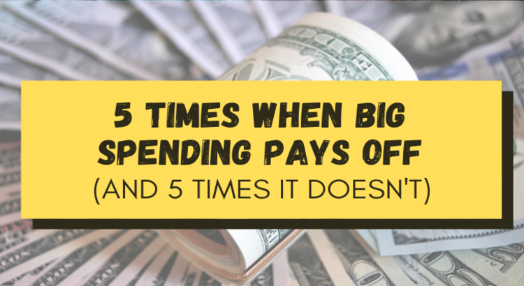5 Times When Big Spending Pays off