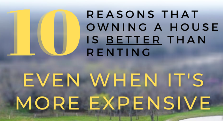 10 Reasons Why Owning a House Is Better Than Renting, Even When It's More Expensive.