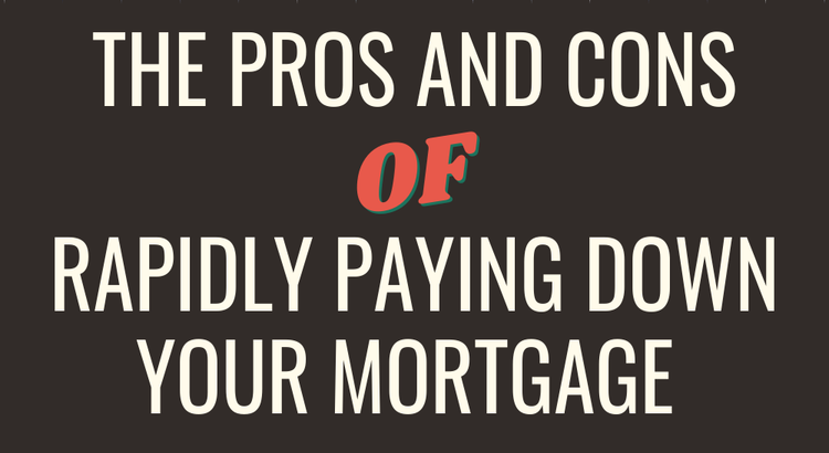 pros and cons of paying down your home loan fast