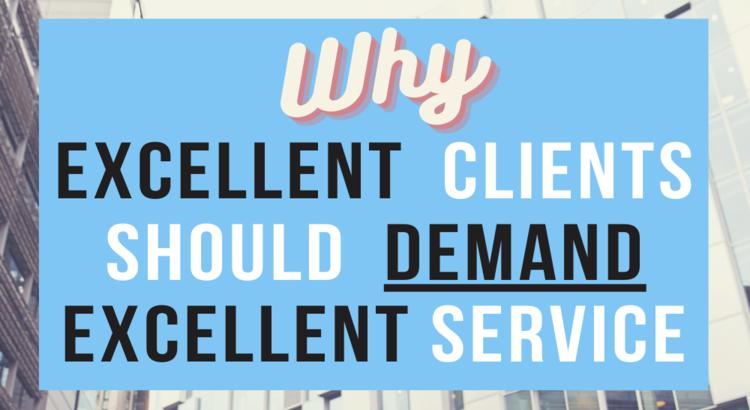 Why Excellent Clients should demand excellent service