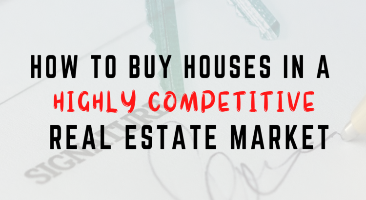 How to buy houses in a highly competitive real estate market