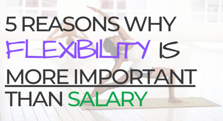 5 Reasons why flexibility is more important than salary