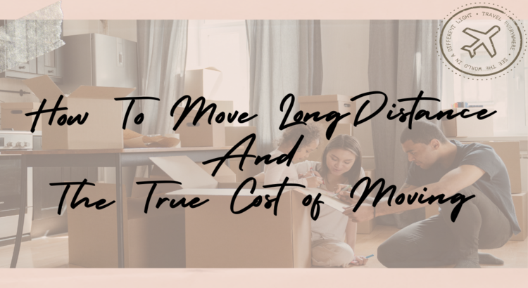 How to move long distance and the true cost of moving